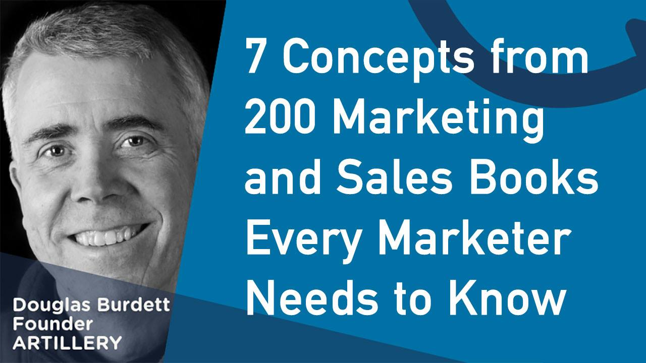 7 Concepts from 200 Marketing & Sales Books Every Marketer Needs to Know